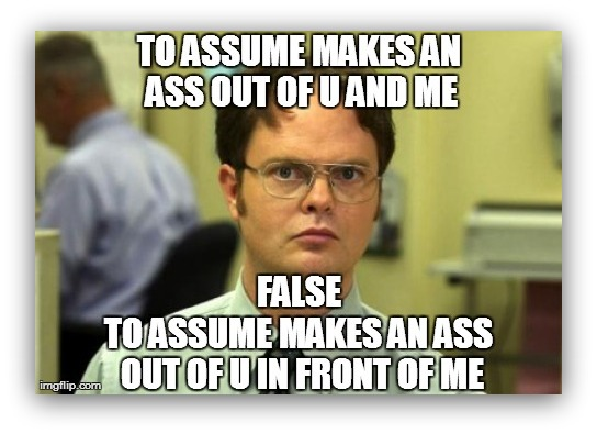 Meme featuring Dwight Schrute, warning you to not assume things